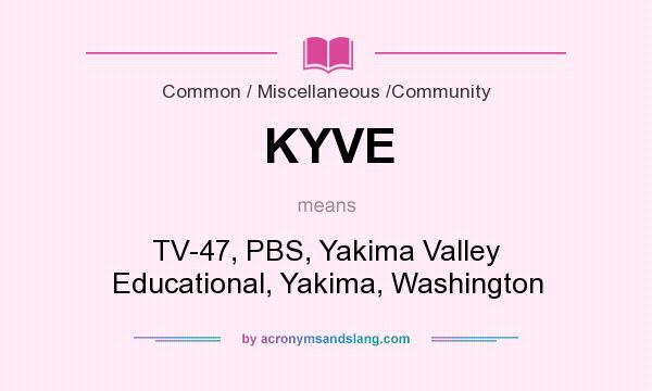 What does KYVE mean? It stands for TV-47, PBS, Yakima Valley Educational, Yakima, Washington