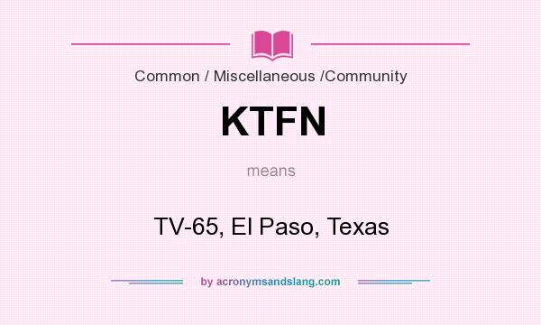 What does KTFN mean? It stands for TV-65, El Paso, Texas