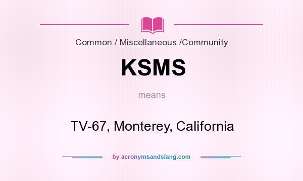 What does KSMS mean? It stands for TV-67, Monterey, California