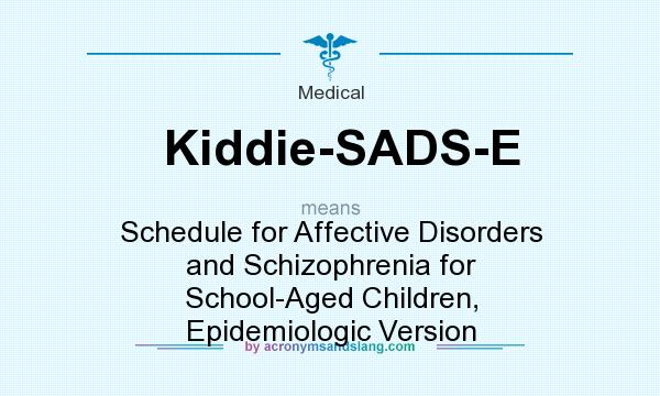 What does Kiddie-SADS-E mean? - Definition of Kiddie-SADS-E