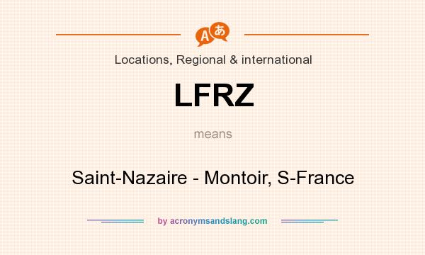 What does LFRZ mean? It stands for Saint-Nazaire - Montoir, S-France