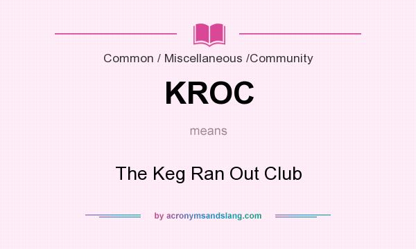 What does KROC mean? It stands for The Keg Ran Out Club