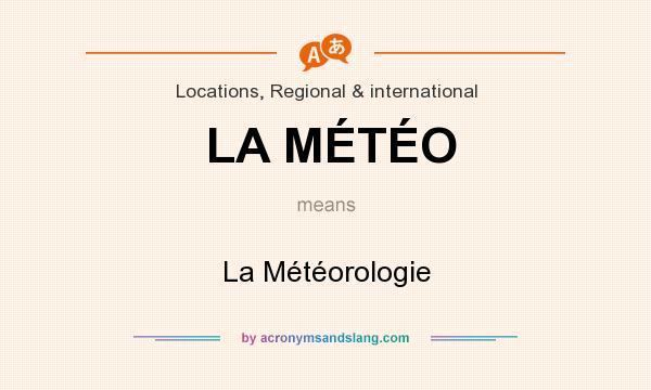 What does LA MÉTÉO mean? It stands for La Météorologie
