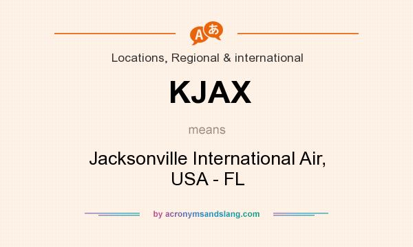 What does KJAX mean? It stands for Jacksonville International Air, USA - FL