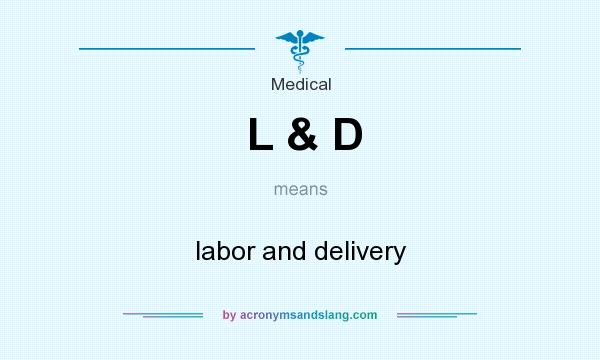 What does L & D mean? It stands for labor and delivery