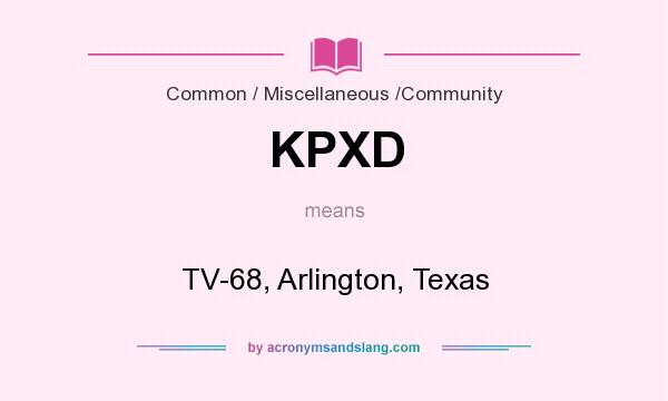 What does KPXD mean? It stands for TV-68, Arlington, Texas