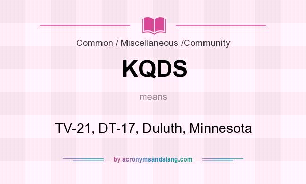 What does KQDS mean? It stands for TV-21, DT-17, Duluth, Minnesota