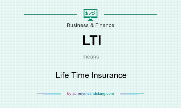 What does LTI mean? It stands for Life Time Insurance