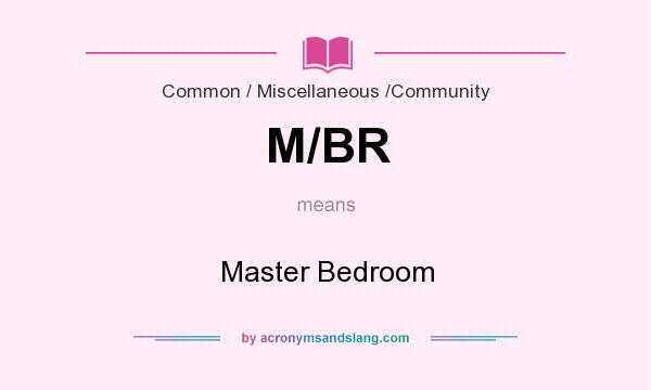 What does M/BR mean? It stands for Master Bedroom