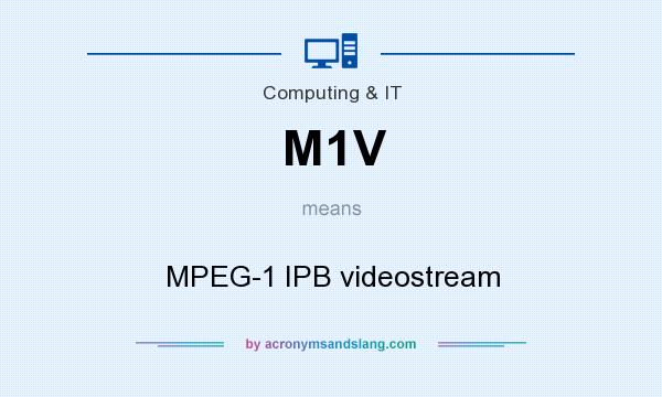 What does M1V mean? It stands for MPEG-1 IPB videostream