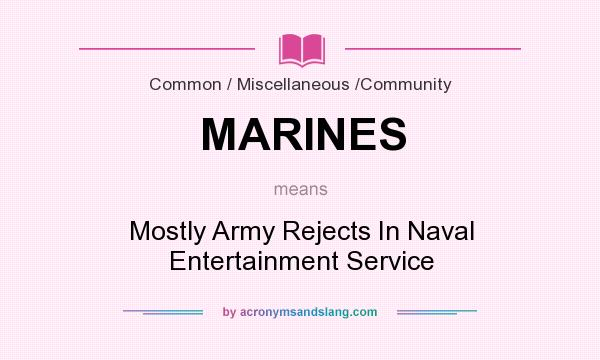 What does MARINES mean? It stands for Mostly Army Rejects In Naval Entertainment Service