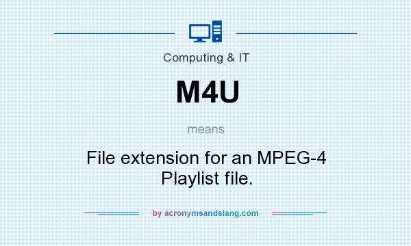 What does M4U mean? It stands for File extension for an MPEG-4 Playlist file.
