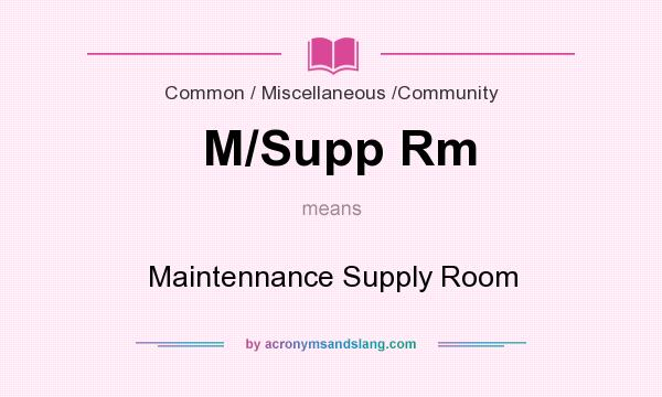 What does M/Supp Rm mean? It stands for Maintennance Supply Room