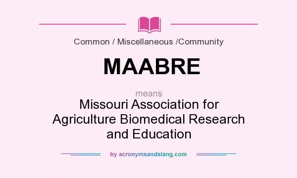 What does MAABRE mean? It stands for Missouri Association for Agriculture Biomedical Research and Education