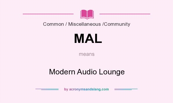 What does MAL mean? It stands for Modern Audio Lounge