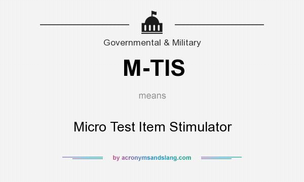 What does M-TIS mean? It stands for Micro Test Item Stimulator