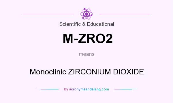 What does M-ZRO2 mean? It stands for Monoclinic ZIRCONIUM DIOXIDE