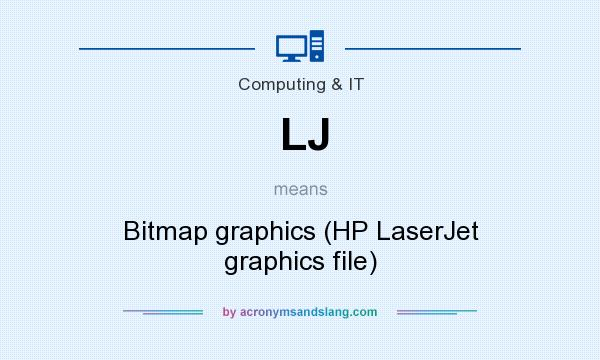 What does LJ mean? It stands for Bitmap graphics (HP LaserJet graphics file)