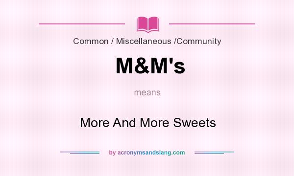 What does M&M`s mean? It stands for More And More Sweets