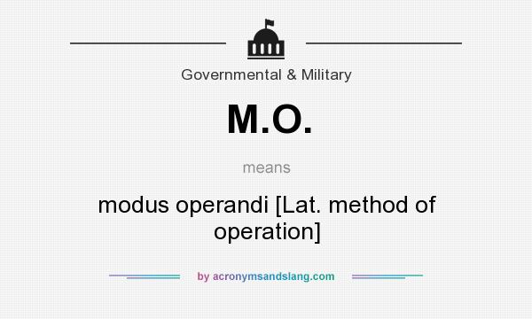 What does M.O. mean? It stands for modus operandi [Lat. method of operation]