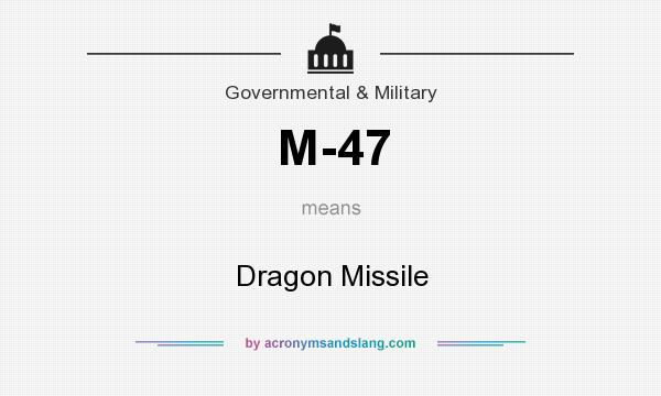 What does M-47 mean? It stands for Dragon Missile