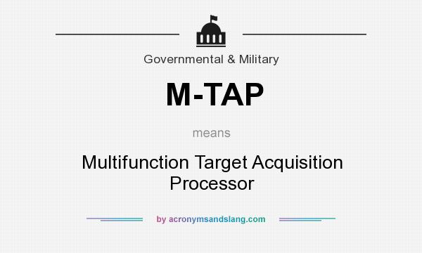 What does M-TAP mean? It stands for Multifunction Target Acquisition Processor