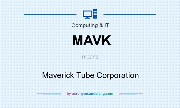 What does MAVK mean? It stands for Maverick Tube Corporation