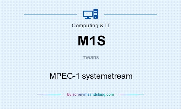 What does M1S mean? It stands for MPEG-1 systemstream