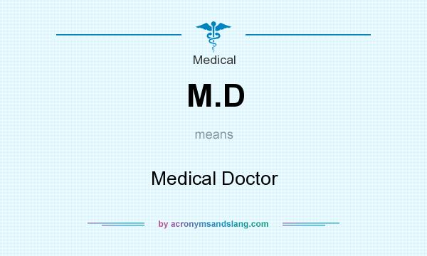 What does M.D mean? It stands for Medical Doctor
