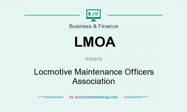 What does LMOA mean? It stands for Locmotive Maintenance Officers Association