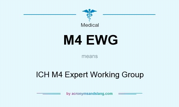 What does M4 EWG mean? It stands for ICH M4 Expert Working Group