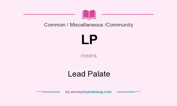 What does LP mean? It stands for Lead Palate