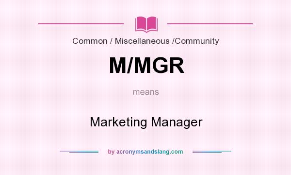 What does M/MGR mean? It stands for Marketing Manager