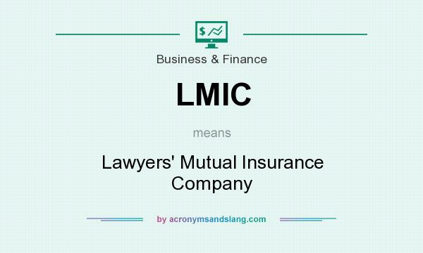 What does LMIC mean? It stands for Lawyers` Mutual Insurance Company