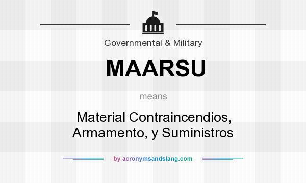 What does MAARSU mean? It stands for Material Contraincendios, Armamento, y Suministros