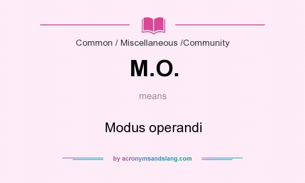 What does M.O. mean? It stands for Modus operandi