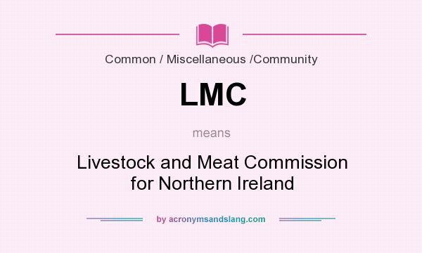 What does LMC mean? It stands for Livestock and Meat Commission for Northern Ireland