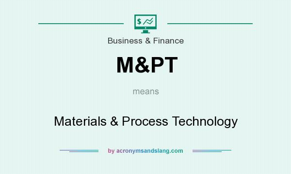 What does M&PT mean? It stands for Materials & Process Technology