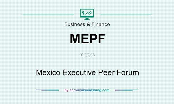 What does MEPF mean? It stands for Mexico Executive Peer Forum