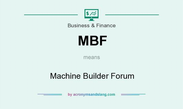 What does MBF mean? It stands for Machine Builder Forum