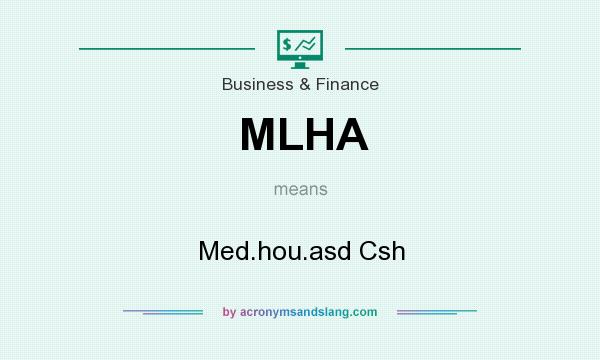 What does MLHA mean? It stands for Med.hou.asd Csh