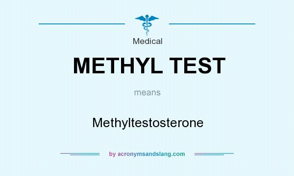What does METHYL TEST mean? It stands for Methyltestosterone
