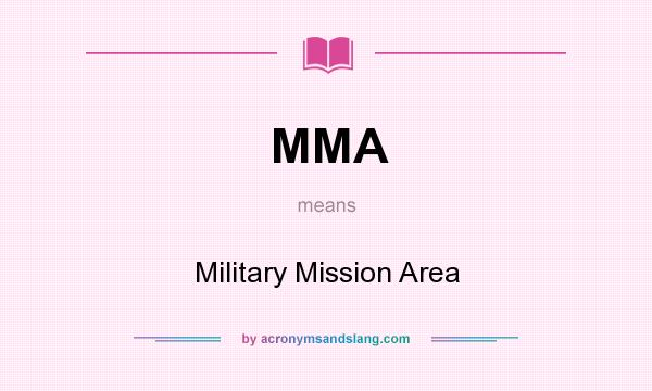 What does MMA mean? It stands for Military Mission Area