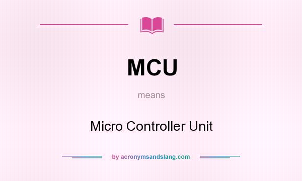 What does MCU mean? It stands for Micro Controller Unit