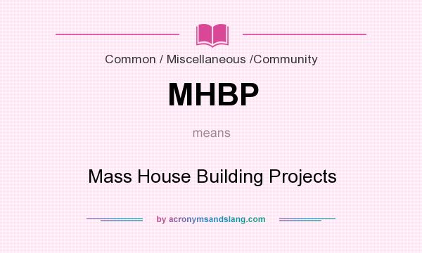 What does MHBP mean? It stands for Mass House Building Projects