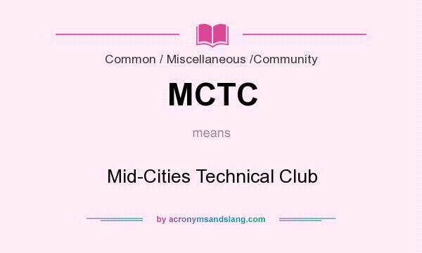 What does MCTC mean? It stands for Mid-Cities Technical Club