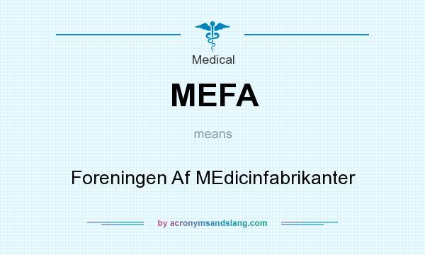 What does MEFA mean? It stands for Foreningen Af MEdicinfabrikanter
