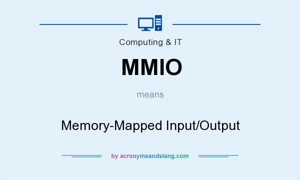 What does MMIO mean? It stands for Memory-Mapped Input/Output