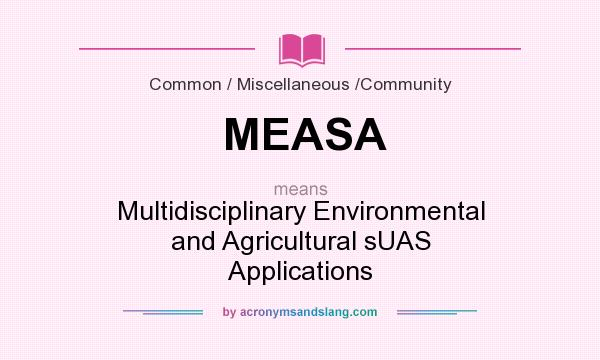 What does MEASA mean? It stands for Multidisciplinary Environmental and Agricultural sUAS Applications