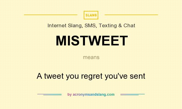 What does MISTWEET mean? It stands for A tweet you regret you`ve sent